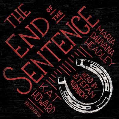 The End of the Sentence by Maria Dahvana Headley audiobook