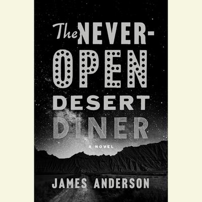 The Never-Open Desert Diner by James Anderson audiobook