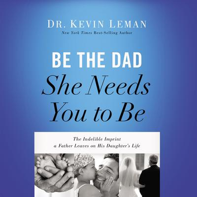 Be the Dad She Needs You to Be by Kevin Leman audiobook
