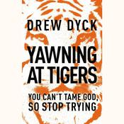 Yawning At Tigers by  Drew Nathan Dyck audiobook
