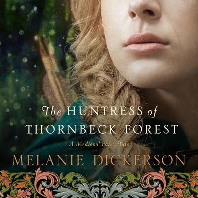 The Huntress of Thornbeck Forest by Melanie Dickerson audiobook
