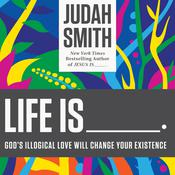 Life Is ______ by  Judah Smith audiobook