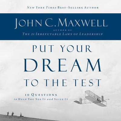 Put Your Dream to the Test by John C. Maxwell audiobook