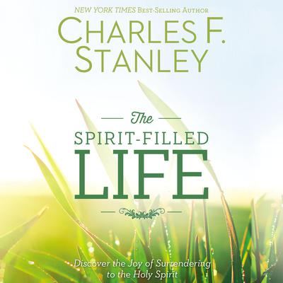 The Spirit-Filled Life by Charles F. Stanley audiobook
