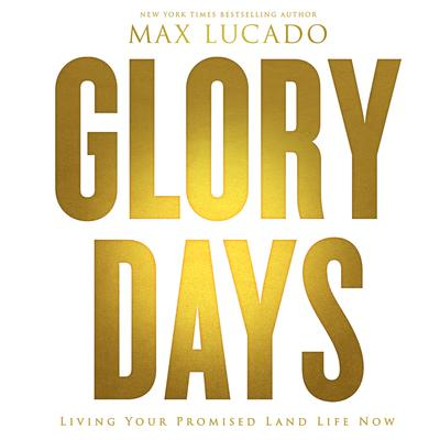 Glory Days by Max Lucado audiobook