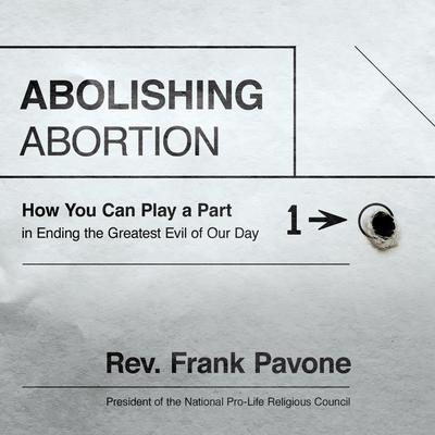 Abolishing Abortion by Frank Pavone audiobook