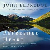 The Refreshed Heart by  John Eldredge audiobook