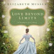 Love Beyond Limits by  Elizabeth Musser audiobook