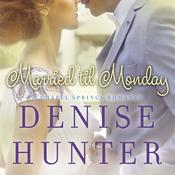 Married 'til Monday by  Denise Hunter audiobook