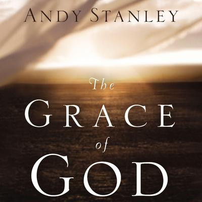 The Grace of God by Andy Stanley audiobook