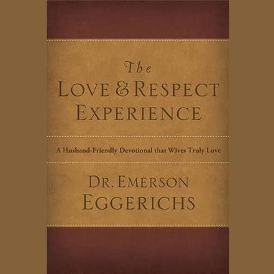 The Love & Respect Experience by Emerson Eggerichs audiobook