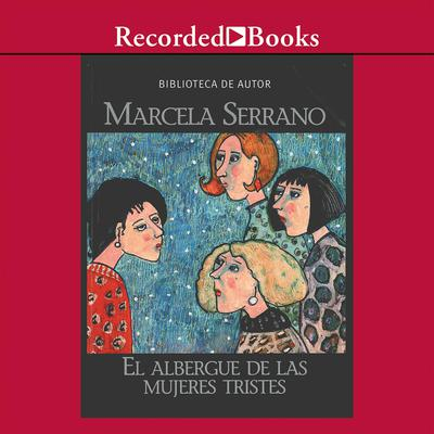 El albergue de las mujeres tristes (The Retreat for Heartbroken Women) by Marcela Serrano audiobook