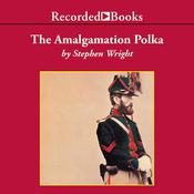 The Amalgamation Polka by  Stephen Wright audiobook