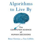 Algorithms to Live By by  Brian Christian audiobook