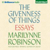 The Givenness of Things by  Marilynne Robinson audiobook