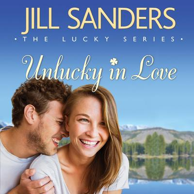 Unlucky in Love by Jill Sanders audiobook