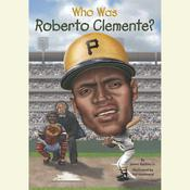 Who Was Roberto Clemente? by  James Buckley Jr. audiobook