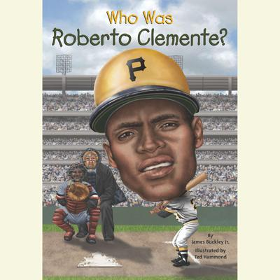 Who Was Roberto Clemente? by James Buckley audiobook
