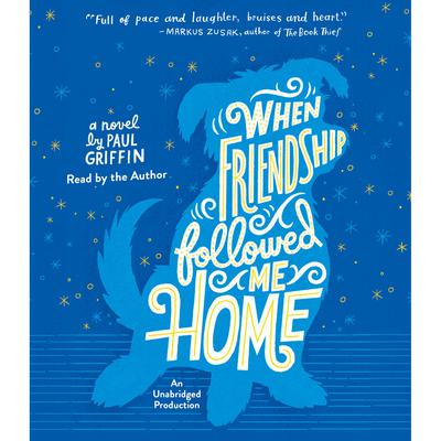 When Friendship Followed Me Home by Paul Griffin audiobook