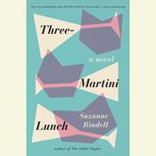 Three-Martini Lunch by  Suzanne Rindell audiobook