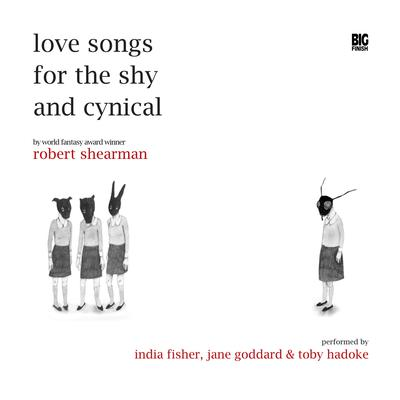 Love Songs for the Shy and Cynical by Robert Shearman audiobook