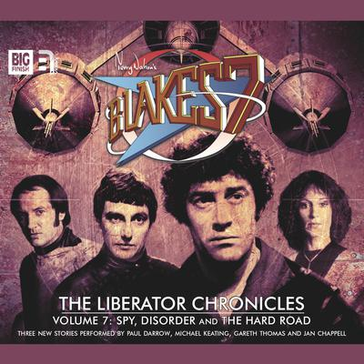 Blake's 7 - The Liberator Chronicles Volume 07 by Simon Guerrier audiobook