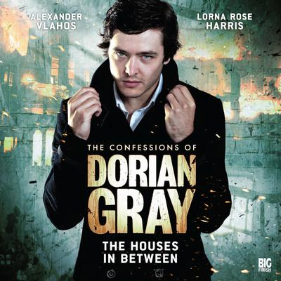 The Confessions of Dorian Gray: The Houses in between by Scott Harrison audiobook