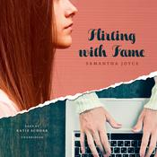 Flirting with Fame by  Samantha Joyce audiobook