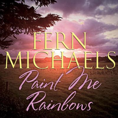 Paint Me Rainbows by Fern Michaels audiobook