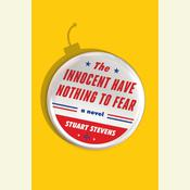 The Innocent Have Nothing to Fear by  Stuart  Stevens audiobook