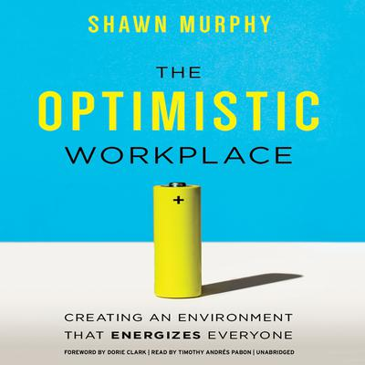 The Optimistic Workplace by Shawn Murphy audiobook