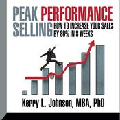 Peak Performance Selling by  Kerry L. Johnson MBA, PhD audiobook