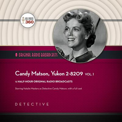 Candy Matson, Yukon 2-8209, Vol. 1 by Hollywood 360 audiobook