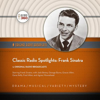 Classic Radio Spotlights: Frank Sinatra by Hollywood 360 audiobook