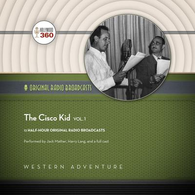 The Cisco Kid, Vol. 1 by Hollywood 360 audiobook