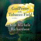 GodPretty in the Tobacco Field by Kim Michele Richardson