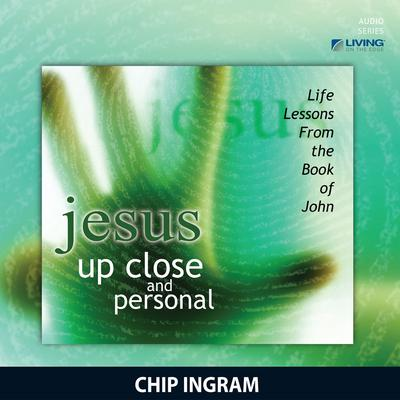 Jesus... Up Close and Personal by Chip Ingram audiobook