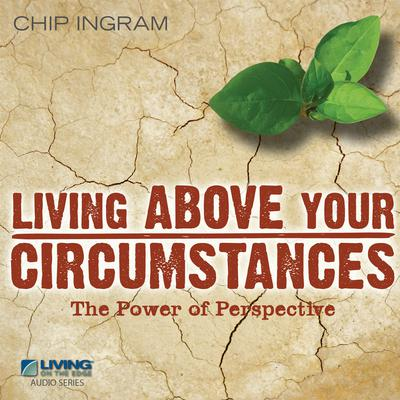 Living Above Your Circumstances by Chip Ingram audiobook