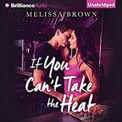 If You Can't Take the Heat by  Melissa Brown audiobook