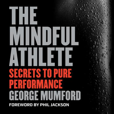 The Mindful Athlete by George Mumford audiobook