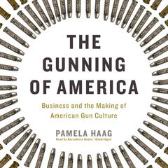 The Gunning of America by Pamela Haag audiobook