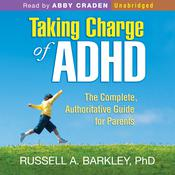 Taking Charge of ADHD: The Complete, Authoritative Guide for Parents by  Russell A. Barkley PhD audiobook