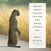 Are We Smart Enough to Know How Smart Animals Are? by  Frans de Waal audiobook