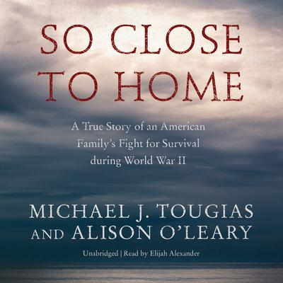 So Close to Home by Michael J. Tougias audiobook