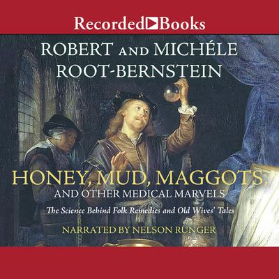 Honey, Mud, Maggots, and Other Medical Marvels by Robert Root-Bernstein audiobook