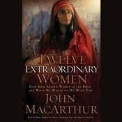 Twelve Extraordinary Women by  John F. MacArthur audiobook