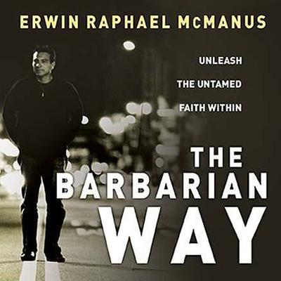 The Barbarian Way by Erwin Raphael McManus audiobook