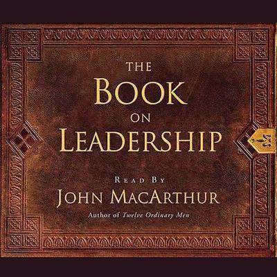 The Book on Leadership by John F. MacArthur audiobook