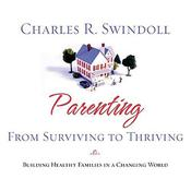 Parenting: From Surviving to Thriving by  Charles R.  Swindoll audiobook