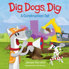 Dig, Dogs, Dig by James Horvath audiobook
